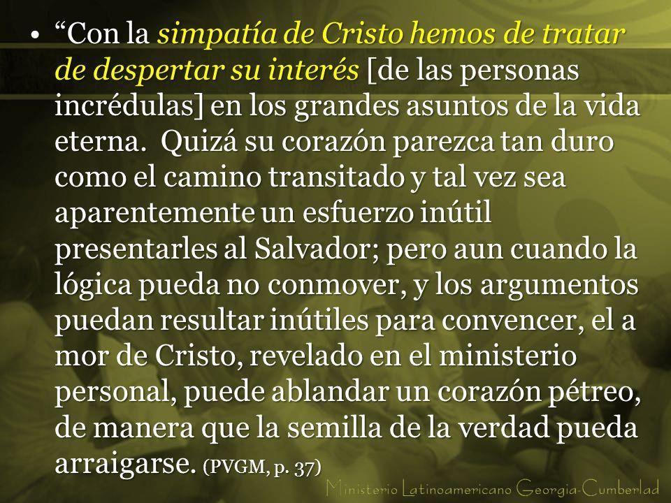 Con la simpatía de Cristo hemos de tratar de despertar su interés [de las personas incrédulas] en los grandes asuntos de la vida eterna.